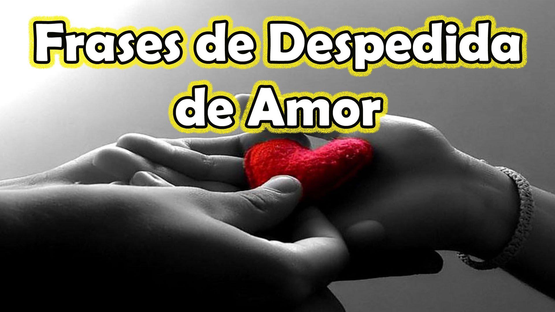 Inspirador Frases Lindas De Despedida A Un Amor Mejor Casa Sobre